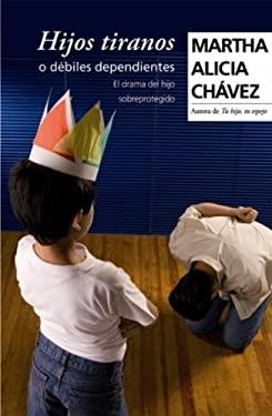 Hijos Tiranos o Debiles Dependientes: El Drama del Hijo Sobreprotegido 9780307392381