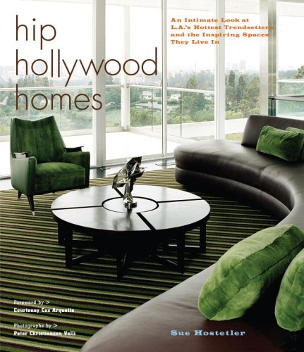 Hip Hollywood Homes: An Intimate Look at L.A.'s Hottest Trendsetters and the Inspiring Spaces They Live in 9780307238269