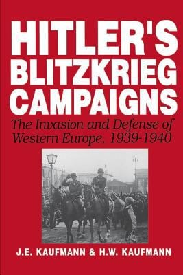 Hitler's Blitzkrieg Campaigns: The Invasion and Defense of Western Europe, 1939-1940 9780306812163