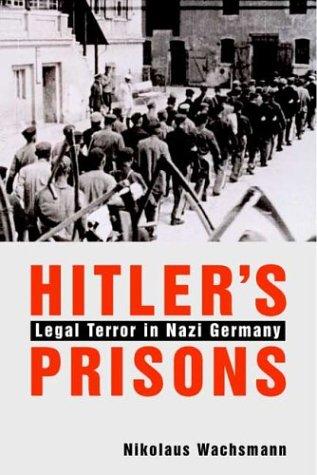 Hitler's Prisons: Legal Terror in Nazi Germany 9780300102505