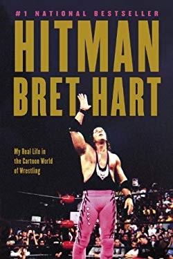 Hitman: My Real Life in the Cartoon World of Wrestling 9780307355676