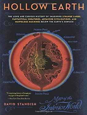 Hollow Earth: The Long and Curious History of Imagining Strange Lands, Fantastical Creatures, Advancedd Civilizations, and Marvelous 9780306813733