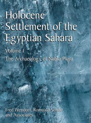 Holocene Settlement of the Egyptian Sahara: Volume 1: The Archaeology of Nabta Playa