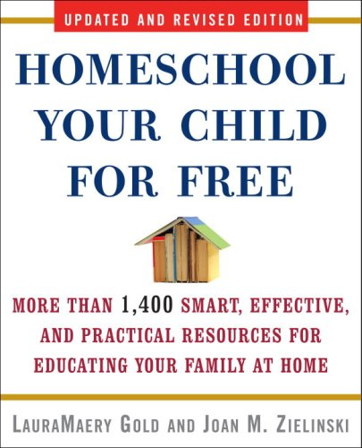 Homeschool Your Child for Free: More Than 1,400 Smart, Effective, and Practical Resources for Educating Your Family at Home 9780307451637