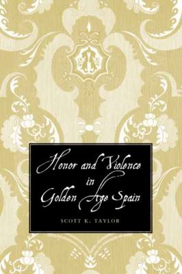 Honor and Violence in Golden Age Spain 9780300126853