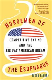 Horsemen of the Esophagus: Competitive Eating and the Big Fat American Dream 867596