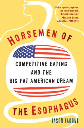 Horsemen of the Esophagus: Competitive Eating and the Big Fat American Dream 9780307237392