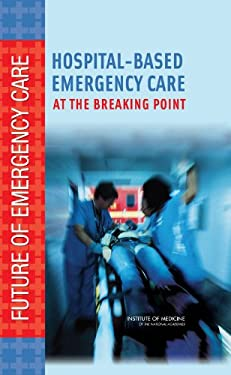 Hospital-Based Emergency Care: At the Breaking Point 9780309101738