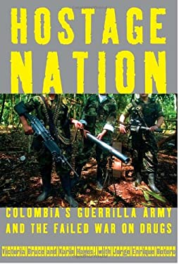 Hostage Nation: Colombia's Guerrilla Army and the Failed War on Drugs 9780307271150