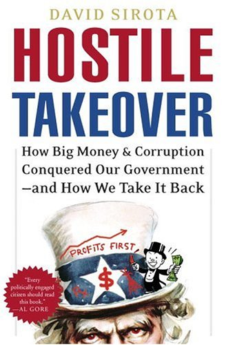 Hostile Takeover: How Big Money & Corruption Conquered Our Government--And How We Take It Back 9780307237347