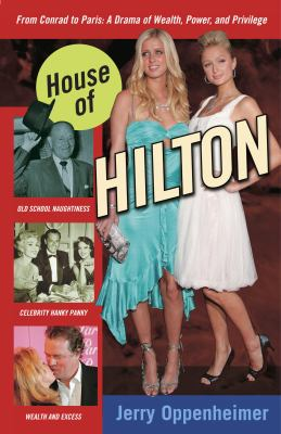 House of Hilton: From Conrad to Paris: A Drama of Wealth, Power, and Privilege 9780307337238