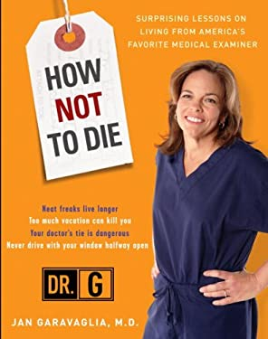 How Not to Die: Surprising Lessons on Living Longer, Safer, and Healthier from America's Favorite Medical Examiner 9780307409140
