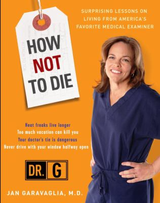 How Not to Die: Surprising Lessons from America's Favorite Medical Examiner 9780307409157