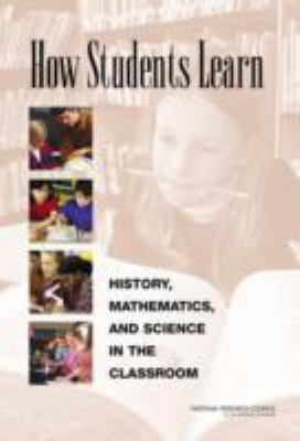 How Students Learn: History, Mathematics, and Science in the Classroom 9780309074339