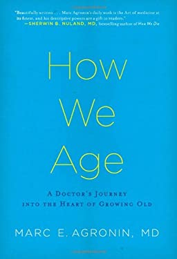 How We Age: A Doctor's Journey Into the Heart of Growing Old 9780306818530