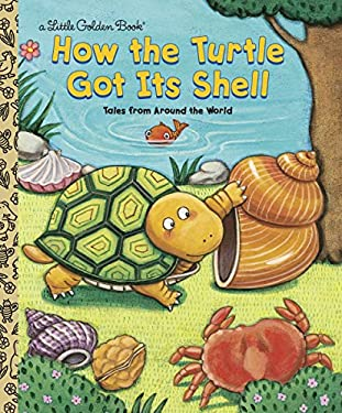 How the Turtle Got Its Shell 9780307960078