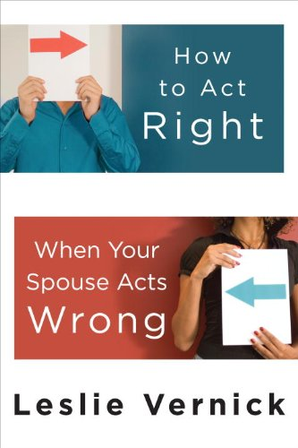 How to Act Right When Your Spouse Acts Wrong 9780307458490