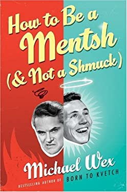 How to Be a Mentsh (and Not a Shmuck): Secrets of the Good Life from the Most Unpopular People on Earth 9780307398000