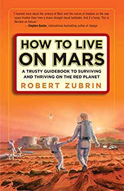 How to Live on Mars: A Trusty Guidebook to Surviving and Thriving on the Red Planet 9780307407184