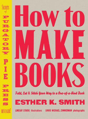 How to Make Books: Fold, Cut & Stitch Your Way to a One-Of-A-Kind Book 9780307353368