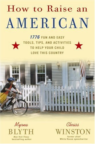 How to Raise an American: 1776 Fun and Easy Tools, Tips, and Activities to Help Your Child Love This Country 9780307339218