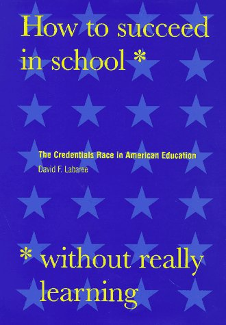 How to Succeed in School Without Really Learning: The Credentials Race in American Education 9780300069938