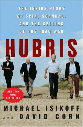 Hubris: The Inside Story of Spin, Scandal, and the Selling of the Iraq War 9780307346810