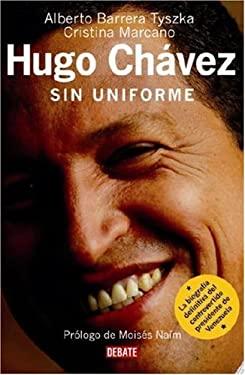 Hugo Chavez: Sin Uniforme 9780307391681