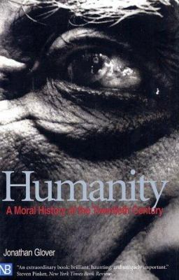 Humanity: A Moral History of the Twentieth Century 9780300087154