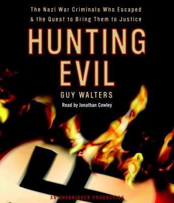 Hunting Evil: The Nazi War Criminals Who Escaped & the Quest to Bring Them to Justice 9780307715531
