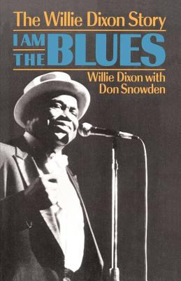 I Am the Blues: The Willie Dixon Story 9780306804151