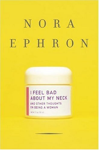 I Feel Bad about My Neck: And Other Thoughts on Being a Woman 9780307264558