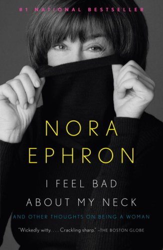 I Feel Bad about My Neck: And Other Thoughts on Being a Woman 9780307276827