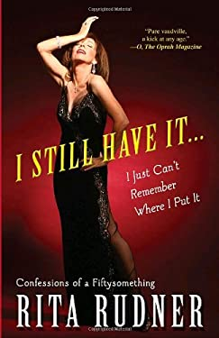I Still Have It . . . I Just Can't Remember Where I Put It: Confessions of a Fiftysomething 9780307394606
