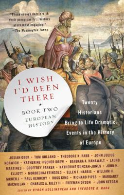 I Wish I'd Been There, Book Two: Twenty Historians Bring to Life Dramatic Events in the History of Europe 9780307277640