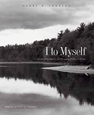 I to Myself: An Annotated Selection from the Journal of Henry D. Thoreau 9780300111729