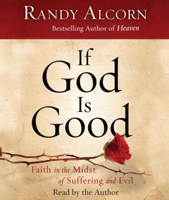 If God Is Good: Faith in the Midst of Suffering and Evil 9780307714381