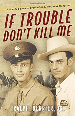 If Trouble Don't Kill Me: A Family's Story of Brotherhood, War, and Bluegrass 9780307463067