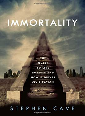 Immortality: The Quest to Live Forever and How It Drives Civilization 9780307884916