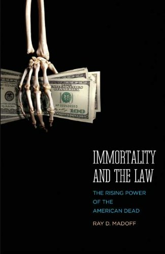 Immortality and the Law: The Rising Power of the American Dead 9780300121841