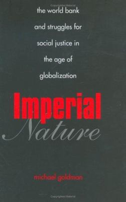Imperial Nature: The World Bank and Struggles for Social Justice in the Age of Globalization 9780300104080
