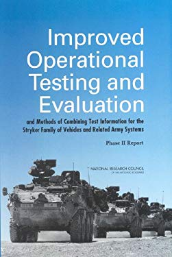 Improved Operational Testing and Evaluation and Methods of Combining Test Information for the Stryker Family of Vehicles and Related Army Systems: Pha 9780309091022