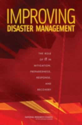Improving Disaster Management: The Role of IT in Mitgation, Preparedness, Response, and Recovery 9780309103961