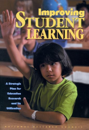 Improving Student Learning: A Strategic Plan for Education Research and Its Utilization 9780309064897