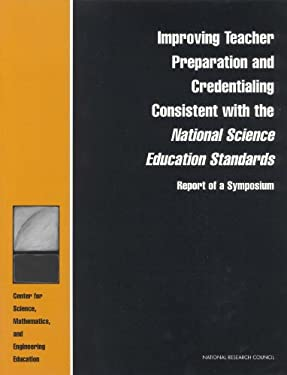 Improving Teacher Preparation and Credentialing Consistent with the National Science Education Standards: Report of a Symposium 9780309056922
