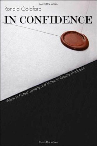 In Confidence: When to Protect Secrecy and When to Require Disclosure 9780300120097