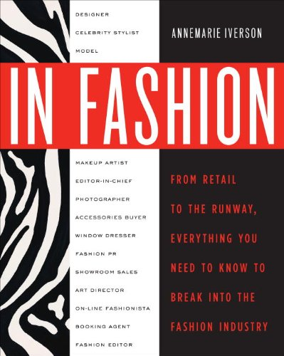 In Fashion: From Runway to Retail, Everything You Need to Know to Break Into the Fashion Industry 9780307463838