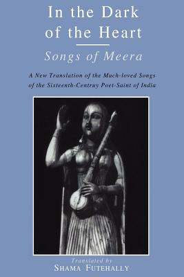 In the Dark of the Heart: Songs of Meera 9780300165159