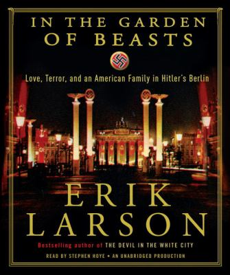 In the Garden of Beasts: Love, Terror, and an American Family in Hitler's Berlin 9780307914576