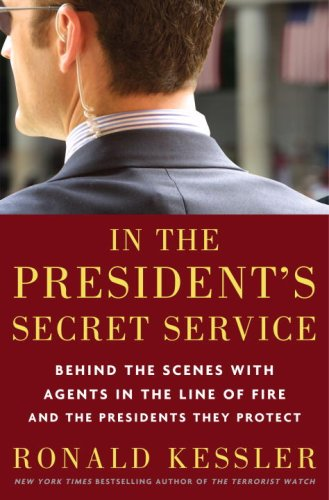 In the President's Secret Service: Behind the Scenes with Agents in the Line of Fire and the Presidents They Protect 9780307461353